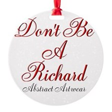 Dont Be A Richard Ornament