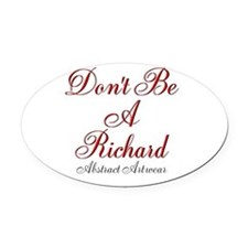 Dont Be A Richard Oval Car Magnet