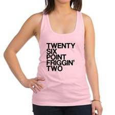 Twenty Six Point Friggin Two Racerback Tank Top