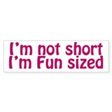 Im Fun Sized Bumper Sticker