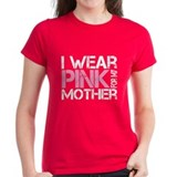I wear pink for my mother Tee