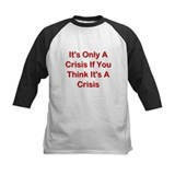 It's Only A Crisis If You Think It's A Crisis Tee