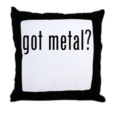 Got Metal? Throw Pillow