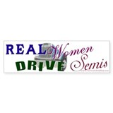 Real Women Drive Semis Bumper Bumper Sticker