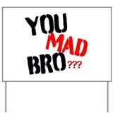 You mad bro Yard Sign