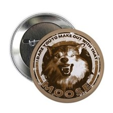 "Make Out With That...Moose 2.25"" Button"