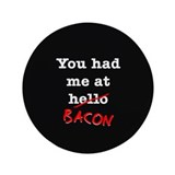 "Bacon You Had Me At 3.5"" Button (100 pack)"