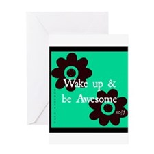 Wake up and Be Awesome Greeting Card