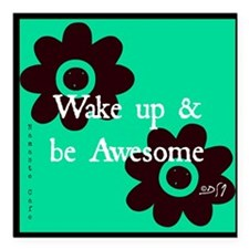 "Wake up and Be Awesome Square Car Magnet 3"" x 3"""