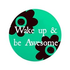 "Wake up and Be Awesome 3.5"" Button"