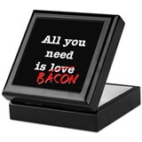 Bacon All You Need Is Keepsake Box