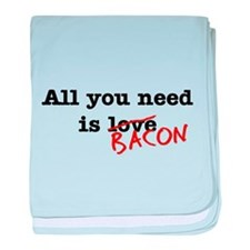 Bacon All You Need Is baby blanket