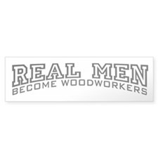 Real Men Become Woodworkers Bumper Sticker