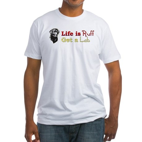Life is Ruff Lab Fitted T-Shirt