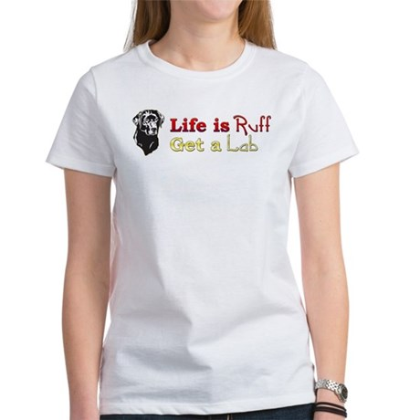 Life is Ruff Lab Women's T-Shirt