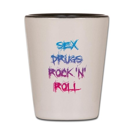 Sex, Drugs, Rock N Roll Shot Glass