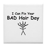 I Can Fix Your BAD Hair Day Tile Coaster