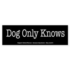 Dog Only Knows Bumper Bumper Sticker