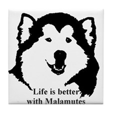 Life is better with Malamutes Tile Coaster