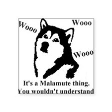 "It's a Malamute Thing.. Square Sticker 3"" x 3"""