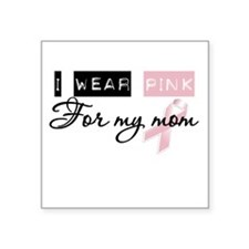 "I Wear Pink For My Mom (BCA) Square Sticker 3"" x 3"