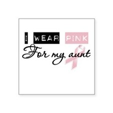 "I Wear Pink For My Aunt (BCA) Square Sticker 3"" x"
