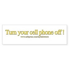 Turn your cell phone off! Bumper Bumper Sticker