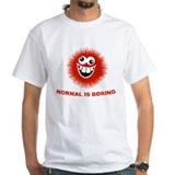 Normal is Boring Funny Shirt