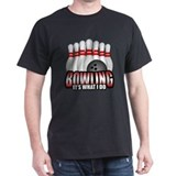 Bowling It's What I Do T-Shirt