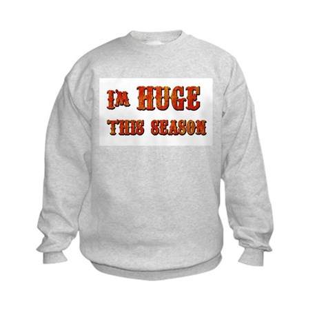 I'm Huge Kids Sweatshirt