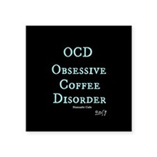 "OCD: Obsessive Coffee Disorder Square Sticker 3"" x"