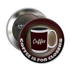 "Coffee is for Closers 2.25"" Button"