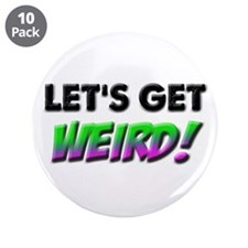 "Let's Get Weird! 3.5"" Button (10 pack)"