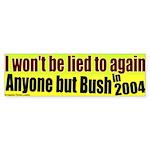 Won't be Lied to by Bush Bumper Sticker