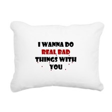 wannadorealbadthings.png Rectangular Canvas Pillow