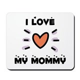 I Love My Mommy Mousepad