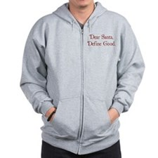 Dear Santa, Define Good. Zip Hoodie