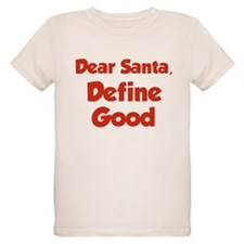 Dear Santa, Define Good. T-Shirt