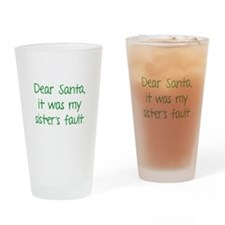 Dear Santa, It was my sister's fault. Drinking Gla
