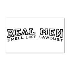 Real Men Smell Like Sawdust Car Magnet 20 x 12