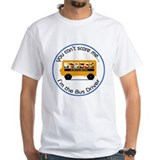 Bus Driver - Can't Scare Me T-Shirt