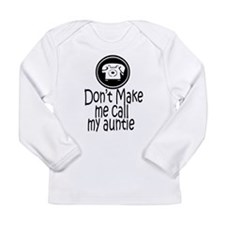 Don't Make Me Call My Auntie Long Sleeve T-Shirt