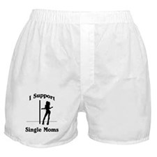 I Support Single Moms! Boxer Shorts