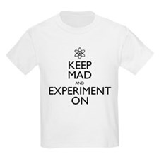 Keep Mad and Experiment On T-Shirt