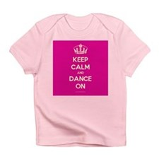 Keep Calm and Dance On Infant T-Shirt