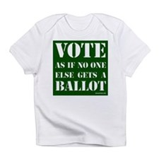 VOTE as if no one else gets a ballot - Infant T-Sh