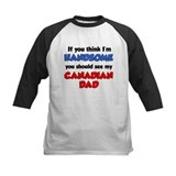 Think Im Handsome Canadian Dad Tee