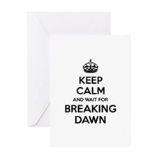 Keep calm and wait for breaking dawn Greeting Card