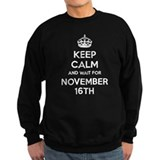 Keep calm and wait for november 16th Sweatshirt