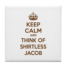 Keep calm and think of shirtless jacob Tile Coaste